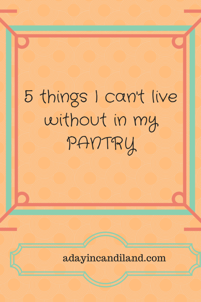 5 Things I can't live without in my pantry