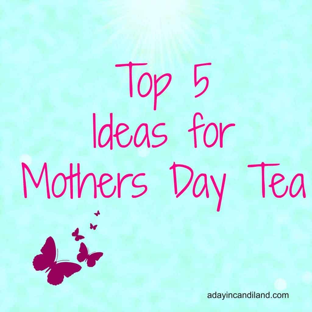 5 easy mothers day tea party ideas