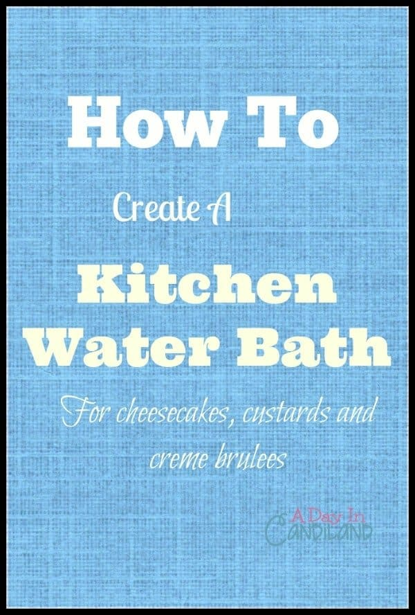 How to make a water bath for Cheesecakes, Custards and Creme Brulee