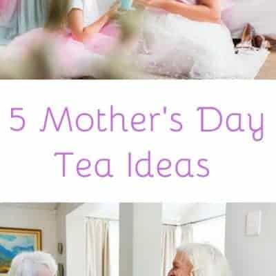 5 Easy Mothers Day Tea Ideas