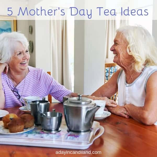 5 Mother's Day Tea Ideas. Two women having tea and talking