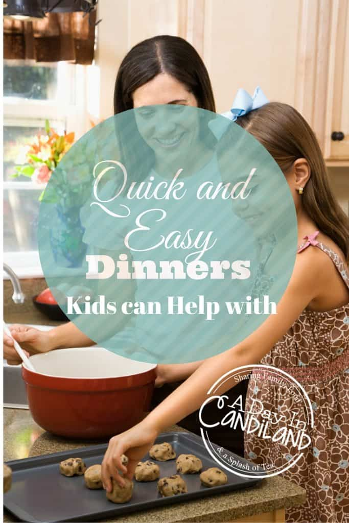 Quick and Easy dinners kids can help with