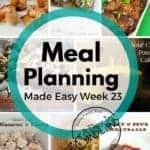 Weekly Meal Planning Made Easy Week 23