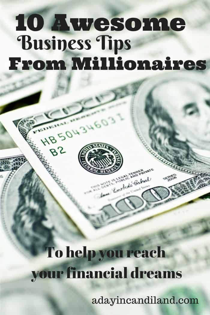 10 Awesome business tips from millionaires to help you reach your financial dreams.