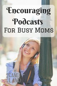 Encouraging Podcasts for busy moms to keep you motivated