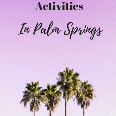 22 Family Friendly Palm Springs Vacation Activities