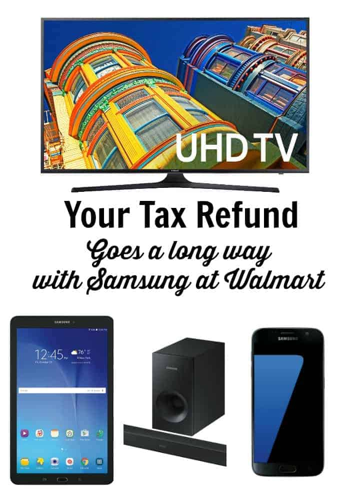 Your Tax refund goes further with Samsung at Walmart