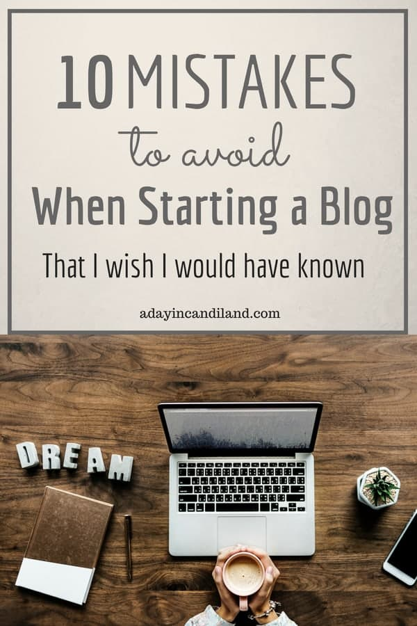 10 Mistakes to avoid when starting a blog I wish I would have known
