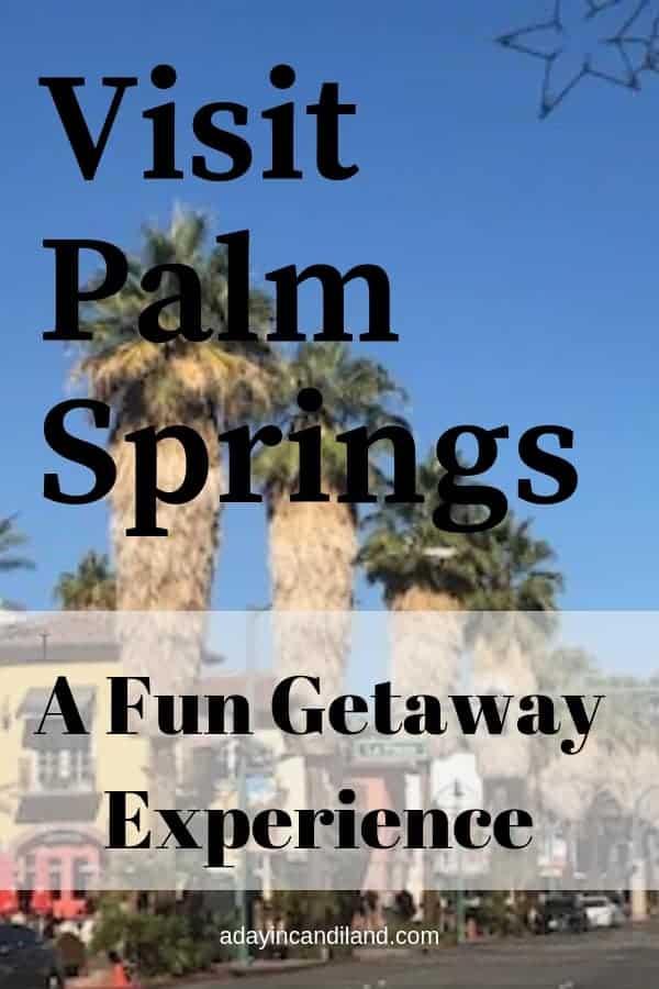 visit palm springs a fun getaway experience
