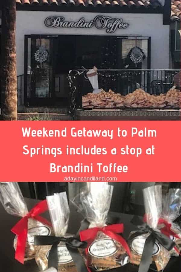 Weekend Getaway to Palm Springs includes a stop at Brandini Toffee