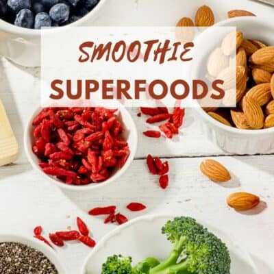 Smoothie Superfoods and Benefits